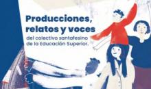 «Producciones, relatos y voces del colectivo santafesino de la Educación Superior».