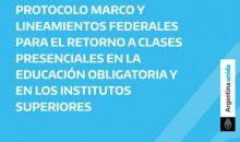 PROTOCOLO MARCO Y LINEAMIENTOS FEDERALES PARA EL RETORNO A CLASES PRESENCIALES EN LA EDUCACIÓN OBLIGATORIA Y EN LOS INSTITUTOS SUPERIORES