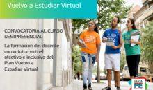 """Convocatoria al Curso Semipresencial """"La formación del docente como tutor virtual afectivo e inclusivo del Plan Vuelvo a Estudiar Virtual"""""""